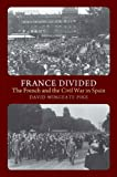 France Divided : The French and the Civil War in Spain, Pike, David Wingeate, 1845195310