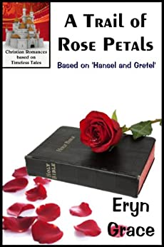 A Trail of Rose Petals (Christian Romances Based on Timeless Tales Book 4) by [Grace, Eryn]