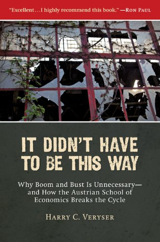 Download It Didn't Have to Be This Way: Why Boom and Bust Is Unnecessary―and How the Austrian School of Economics Breaks the Cycle (Culture of Enterprise) pdf epub