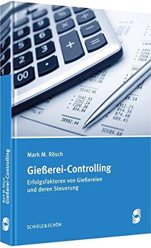 Gießerei-Controlling: Erfolgsfaktoren von Gießereien und deren Steuerung