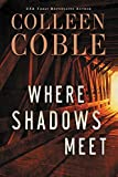 Where Shadows Meet: A Romantic Suspense Novel by  Colleen Coble in stock, buy online here