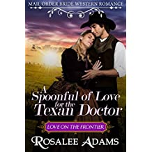 Mail Order Bride: A Spoonful of Love for the Texan Doctor: Sweet, Clean, Inspirational Western Historical Romance