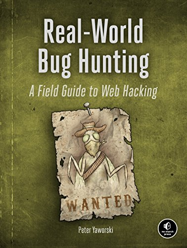 Real-World Bug Hunting: A Field Guide to Web Hacking by No Starch Press