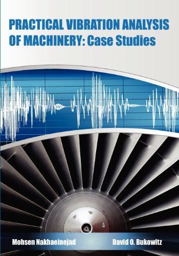 Practical Vibration Analysis of Machinery: Case Studies: Application of Tablets, Smart Devices and Modern Tools in Machinery Predictive Maintenance