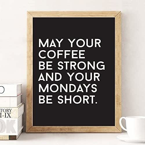 Coffee Kitchen Curtains Amazon Com: Amazon.com: May Your Coffee Be Strong And Your Mondays Be Short, Funny Poster, Typography Print
