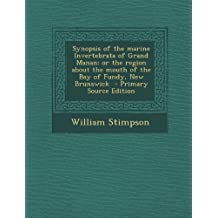 Synopsis of the Marine Invertebrata of Grand Manan: Or the Region about the Mouth of the Bay of Fundy, New Brunswick - Primary Source Edition