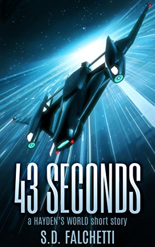 - 43 Seconds: A Hayden's World Hard Science Fiction Short Story (Hayden's World Origins Book 1)