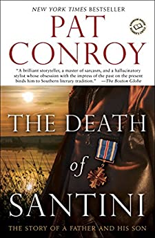 The Death of Santini: The Story of a Father and His Son by [Conroy, Pat]