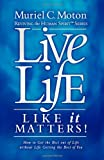 Live Life Like It Matters!, Muriel C. Moton, 160037333X