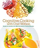 Cognitive Cooking with Chef Watson: Recipes for Innovation from IBM & the Institute of Culinary Education by IBM, Institute of Culinary Education (April 14, 2015) Hardcover