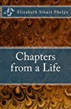 img - for Chapters from a Life: Elizabeth Stuart Phelps book / textbook / text book