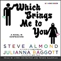 Which Brings Me to You: A Novel in Confessions Audiobook by Steve Almond, Julianna Baggott Narrated by Kirby Heyborne, Renée Raudman