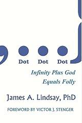 Dot, Dot, Dot: Infinity Plus God Equals Folly Kindle Edition