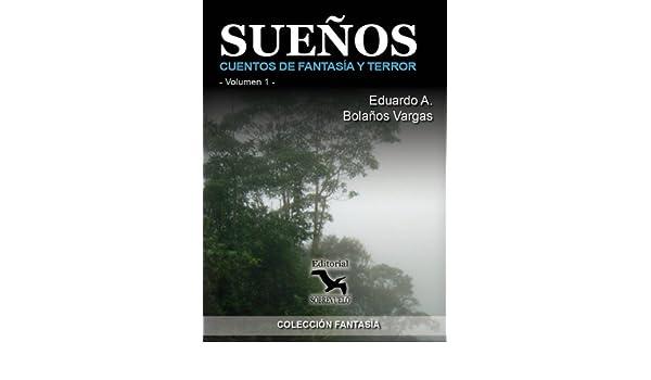 Amazon.com: Sueños, Cuentos de Fantasía y Terror (Spanish Edition) eBook: Eduardo Bolaños Vargas: Kindle Store