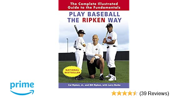 Play Baseball the Ripken Way: The Complete Guide to the Fundamentals