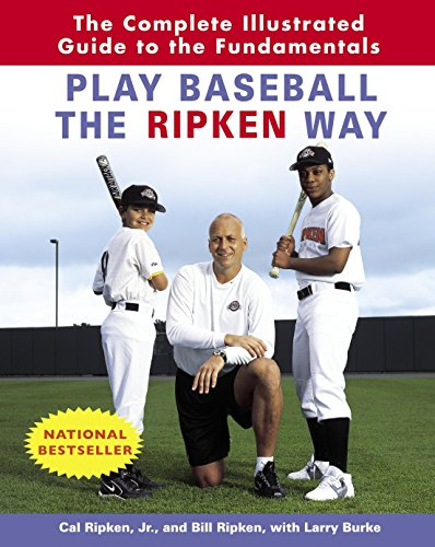 Play Baseball the Ripken Way: The Complete Illustrated Guide to the Fundamentals