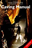 The Complete Caving Manual, Andy Sparrow, 1847971466