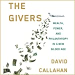 The Givers: Wealth, Power, and Philanthropy in a New Gilded Age | David Callahan