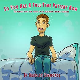 So You Are A Full-Time Patient Now by [Simmonds, Bradley]