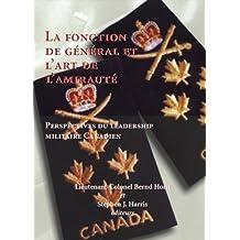 La fonction de general et l'art de l'amiraute: Le Lieutenant-Colonel Bernd Horn Et Stephen Harris (French Edition)