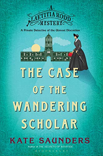 Laetitia Rodd and the Case of the Wandering Scholar (A Laetitia Rodd Mystery) by [Saunders, Kate]