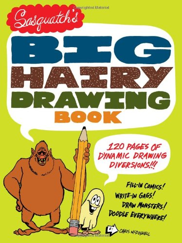 Sasquatch's Big, Hairy Drawing Book: 120 Pages of Dynamic Drawing Diversions!
