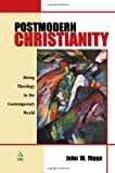 Postmodern Christianity : Doing Theology in the Contemporary World, Riggs, John W., 1563383640
