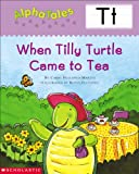 img - for AlphaTales (Letter T: When Tilly Turtle Came to Tea): A Series of 26 Irresistible Animal Storybooks That Build Phonemic Awareness & Teach Each letter of the Alphabet book / textbook / text book
