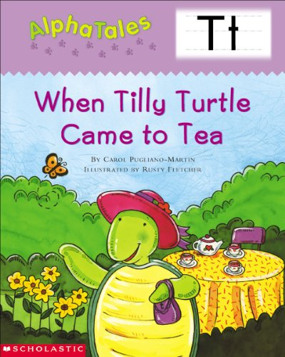 AlphaTales (Letter T:  When Tilly Turtle Came to Tea): A Series of 26 Irresistible Animal Storybooks That Build Phonemic Awareness & Teach Each letter of the Alphabet