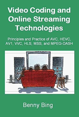 Video Coding and Online Streaming Technologies: Principles and Practice of  AVC, HEVC, AV1, VVC, HLS, MSS, and MPEG-DASH