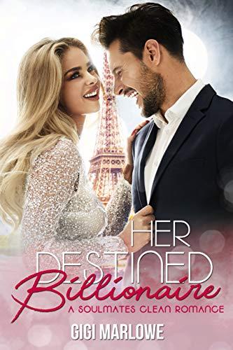 Her Destined Billionaire: A Clean Soulmates Romance (Billionaire Tech Tycoons & Titans Book 5)