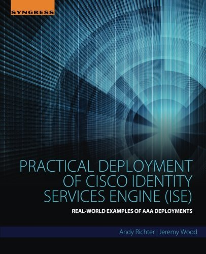 Practical Deployment of Cisco Identity Services Engine (ISE): Real-World Examples of AAA Deployments (Services Engine)