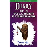 Minecraft: Diary of a Villager Fisherman (An Unofficial Minecraft Book) (Minecraft Diary Books and Wimpy Zombie Tales For Kids Book 36)