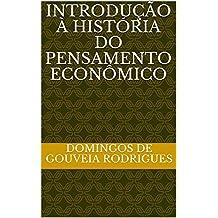 INTRODUÇÃO À HISTÓRIA DO PENSAMENTO ECONÔMICO (TEORIA ECONÔMICA Livro 3) (Portuguese Edition)