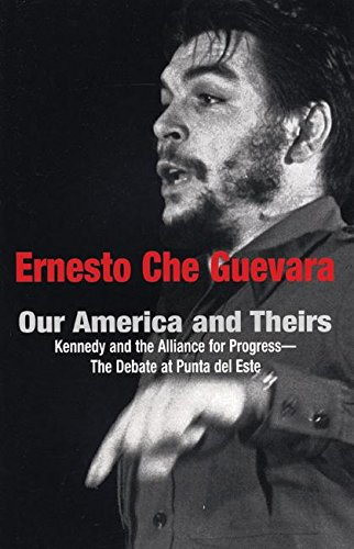 Our America and Theirs: Kennedy and the Alliance for Progress - The Debate on Free Trade (Che Guevara Publishing Project)