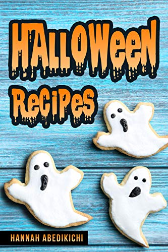 Halloween Recipes: A Spooktacular Halloween Cookbook (2018 Edition) by [Abedikichi, Hannah]