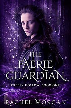 The Faerie Guardian (Creepy Hollow Book 1) by [Morgan, Rachel]
