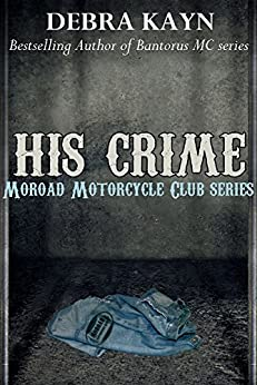 His Crime: Moroad Motorcycle Club by [Kayn, Debra]