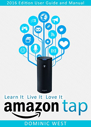 - Amazon Tap: 2016 Edition - User Guide and Manual - Learn It Live It Love It