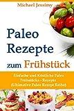 Paleo Rezepte Zum Frühstück Einfache und Köstliche Paleo Frühstücks- Rezepte (Ultimative Paleo Rezept Reihe), Michael Jessimy, 1494287870
