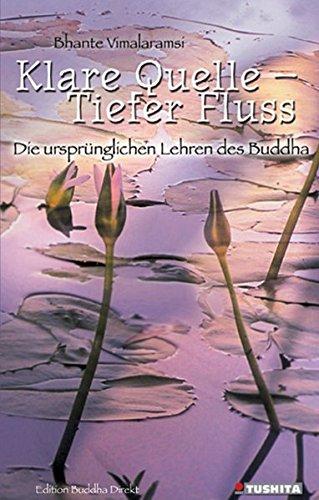 Klare Quelle - Tiefer Fluss: Die ursprünglichen Lehren des Buddha (Edition Buddha Direkt)
