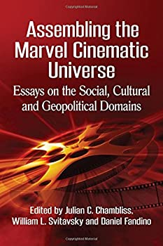 Assembling the Marvel Cinematic Universe: Essays on the Social, Cultural, and Geopolitical Domains (ed: Julian C. Chambliss, William L. Svitavsk, Daniel Fandion)