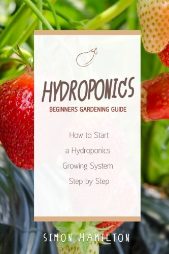Hydroponics Beginners Gardening Guide: How to Start a Hydroponics System Step by Step