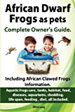 African Dwarf Frogs As Pets. Care, Tanks, Habitat, Food, Diseases, Aquariums, Shedding, Life Span, Feeding , Diet, All Included. African Dwarf Frogs C, Elliott Lang, 1909151165