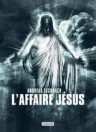 L'affaire Jésus par Eschbach