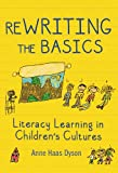 Rewriting the Basics : Literacy Learning in Children's Cultures, Dyson, Anne Haas, 0807754552