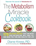 The Metabolism Miracle Cookbook: 175 Delicious Meals that Can Reset Your Metabolism, Melt Away Fat,...