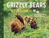 Grizzly Bears of Alaska, Debbie S. Miller, 1570619328