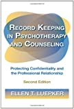 Record Keeping in Psychotherapy and Counseling: Protecting Confidentiality and the Professional Relationship, Ellen T. Luepker, 0415892619