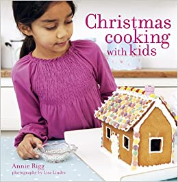 Christmas Cooking With Kids Annie Rigg 9781849750257 Amazon Com